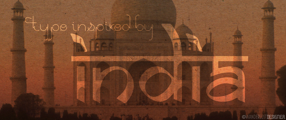 Type Inspired by India by Wanderlust Designer