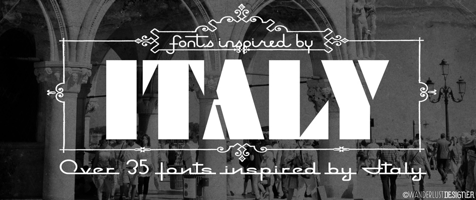 Over 35 Fonts Inspired by Italy by Wanderlust Designer