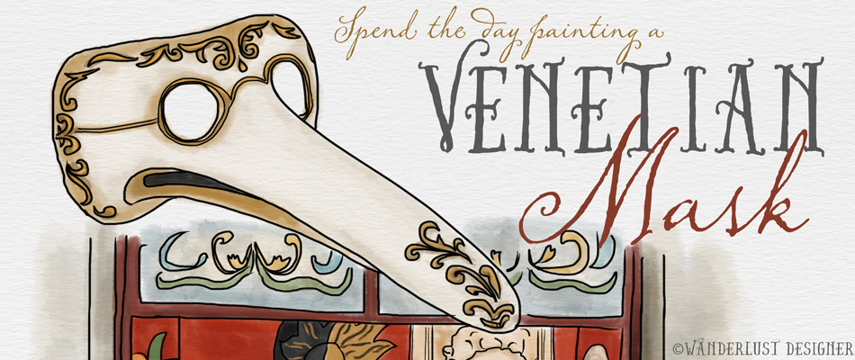 Paint a Mask in Venice Italy (Illustration and Story by Wanderlust Designer)