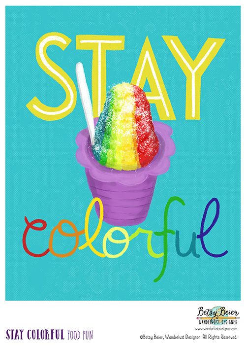 Stay Colorful Food Pun by Betsy Beier